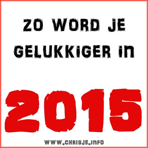 Zo word je gelukkiger in2015!