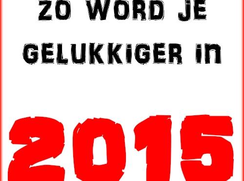 Zo word je gelukkiger in 2015!